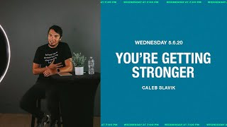 You're Getting Stronger | Caleb Slavik