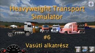 Heavyweight Transport Simulator - #6 Vasúti alkatrész