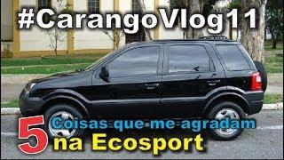 5 Coisas que me agradam na Ecosport   #CarangoVlog11