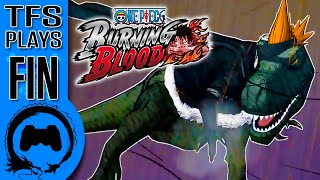 ONE PIECE: Burning Blood - FINALE - TFS Plays (TeamFourStar)
