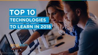 Top 10 Technologies To Learn In 2018 | Trending Technologies 2018 | Top 10 Tech | Simplilearn