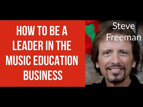 How To Be A Leader In The Music Education Business - Steve Freeman