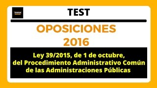 TEST 2 LEY 39/2015 de Procedimiento Administrativo Común - TITULO I Test 1
