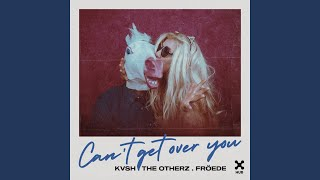 Play Can't Get Over You (with The Otherz & FRÖEDE)