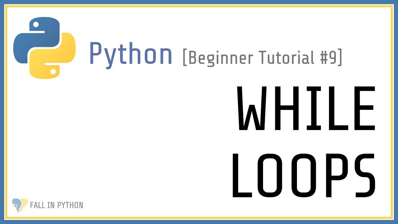While Loops in Python - Beginner Python Tutorial #9