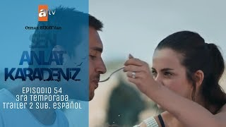 3ra temporada Sen Anlat Karadeniz (Cuéntame sobre el Mar Negro) Episodio 54 Avance 2 Sub. español