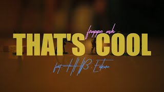 Frappe Ash - THAT'S COOL ft. Enkore & HHB I Official Music Video I Bet You Know