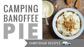 Camper Van Recipes! Easy Camping Banoffee Pie 😍🚐🌞