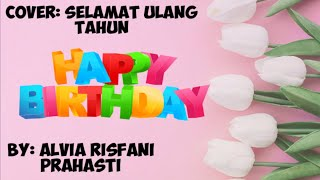 Lirik lagu SELAMAT ULANG TAHUN | Cover by ALVIA RISFANI PRAHASTI