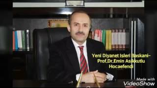 Diyanet İşleri Yeni Başkanı-Prof.Dr.Emin Aşıkkutlu Hocaefendi 2017 Video