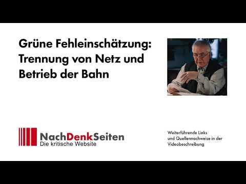 Grüne Fehleinschätzung: Trennung von Netz und Betrieb der Bahn | Albrecht Müller