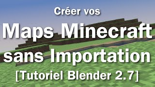 Créer vos Maps Minecraft sans Importation [Tutoriel Blender 2.7]