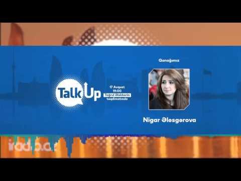 """""""Talk UP"""" - Nigar Ələsgərova"""