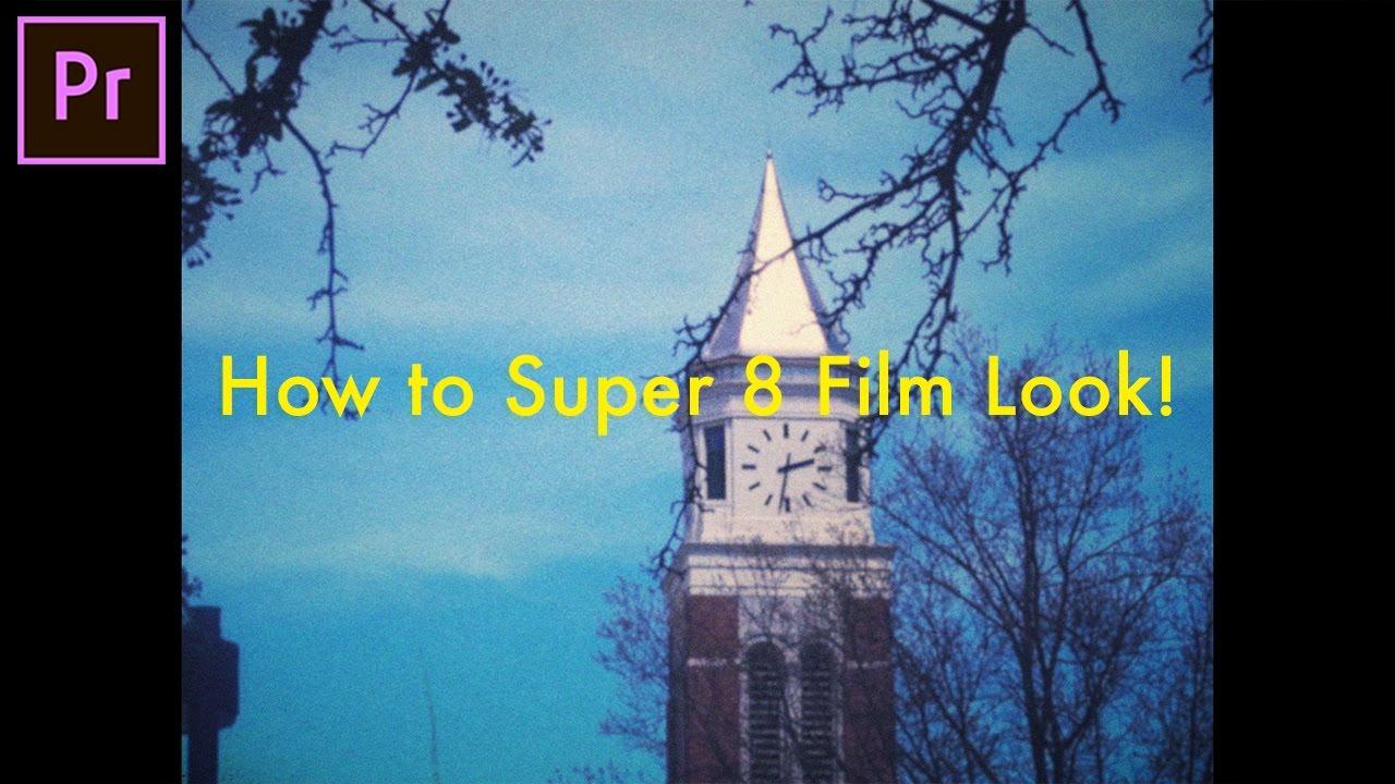 How to create a SUPER 8 Film Camera Look in Adobe Premiere Pro (CC 2017  Tutorial)