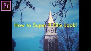 How to create a SUPER 8 Film Camera Look in Adobe Premiere Pro (CC 2017 Tutorial)