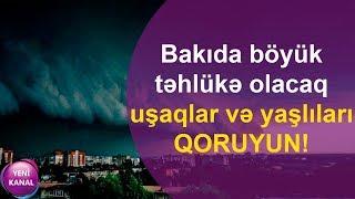 """Nazirlikdən XƏBƏRDARLIQ:""""Sabah əhali diqqətli olmalıdır."""""""