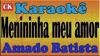 Amado Batista - Menininha meu amor - Karaokê