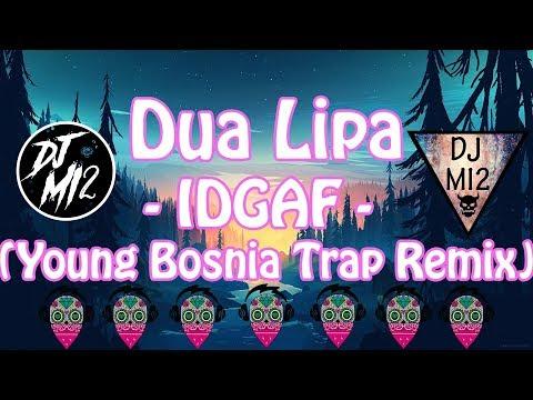 Download Youtube: 🎵🎵🎵Dua Lipa - IDGAF (Young Bosnia Trap Remix)😒😒😒
