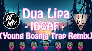 🎵🎵🎵Dua Lipa - IDGAF (Young Bosnia Trap Remix)😒😒😒
