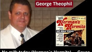 No milk today (Herman's Hermits) - Cover by George Theophil