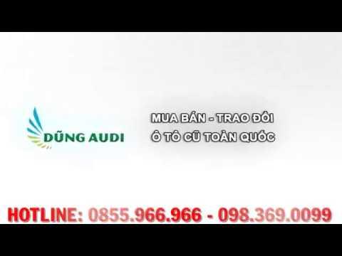 Dũng Audi Ô Tô Cũ Hải Dương   Mua Xe Ô Tô Giá Rẻ   Hỗ Trợ Trả Góp   Ô Tô Đã Kiểm Định   0855.966.966
