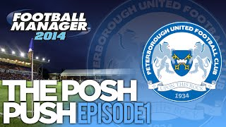 The Posh Push - Ep.1 It Begins. | Football Manager 2014