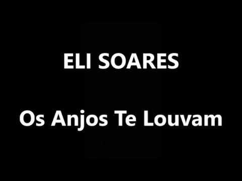 Os Anjos Te Louvam - ELI SOARES (Letra e Música)
