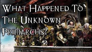 What Happened To The Unknown Primarchs? - 40K Theories
