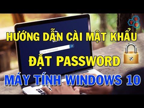 Cách Cài Mật Khẩu Máy Tính PC Và Laptop Trên Windows 10 Chi Tiết