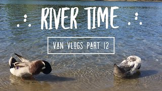 River Time | Van Vlogs Part 12