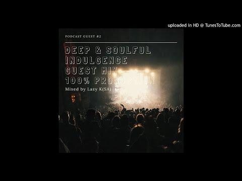 Deep & Soulful Indulgence (Guest Mix By Lazy K (SA)