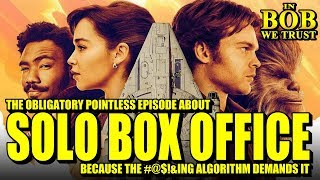 In Bob We Trust - SOLO: A BOX-OFFICE STORY