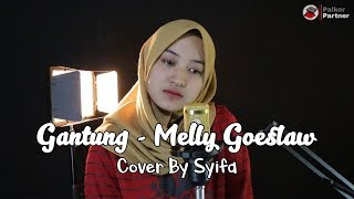 GANTUNG - MELLY GOESLAW | COVER BY SYIFA AZIZAH