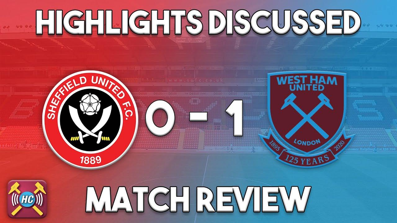 Sheff Utd 0-1 West Ham Utd highlights discussed   Haller screamer wins it for Hammers!!!
