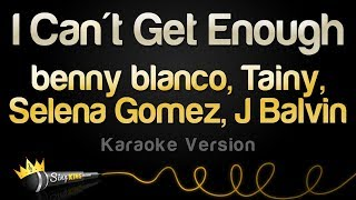 benny blanco, Tainy, Selena Gomez, J Balvin - I Can't Get Enough (Karaoke Version)