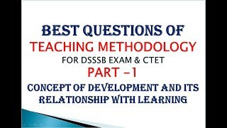 Teaching Methodology Part-1,Concept of Development And  Its Relationship With Learning  For DSSSB