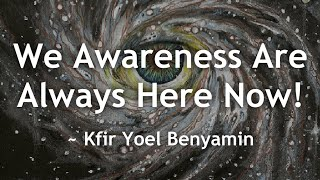 Everything Moves Within Awareness, But Awareness Itself Always Stays Here Now!