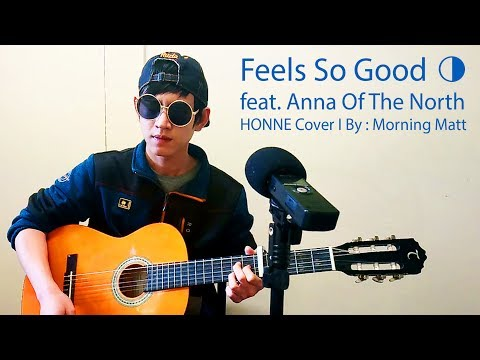 Feels So Good ◑ (HONNE Feat. Anna Of The North Cover) - Morning Matt
