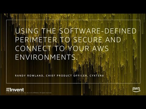 AWS re:Invent 2017: Using the Software Defined Perimeter to Secure and Connect to AW DEM16