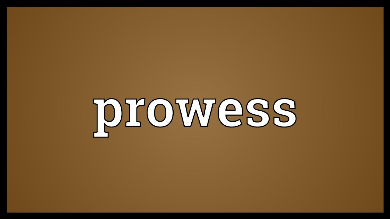 Prowess Meaning