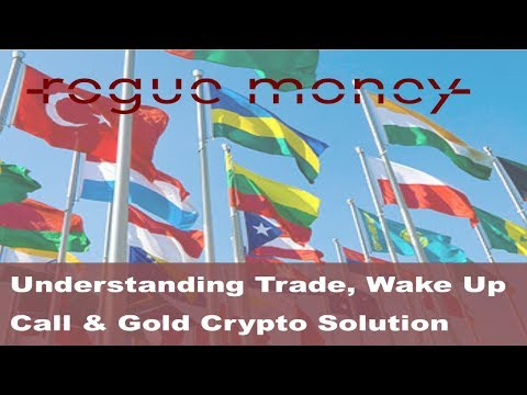 Rogue Mornings - Understanding Trade, Wake Up Call & Gold Crypto Solution? (03/05/18)