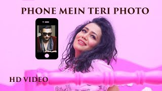 phone mein teri photo neha kakkar   official music video   new song 2016