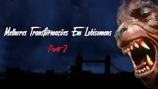 Melhores Transformações Em Lobisomens - Parte 2