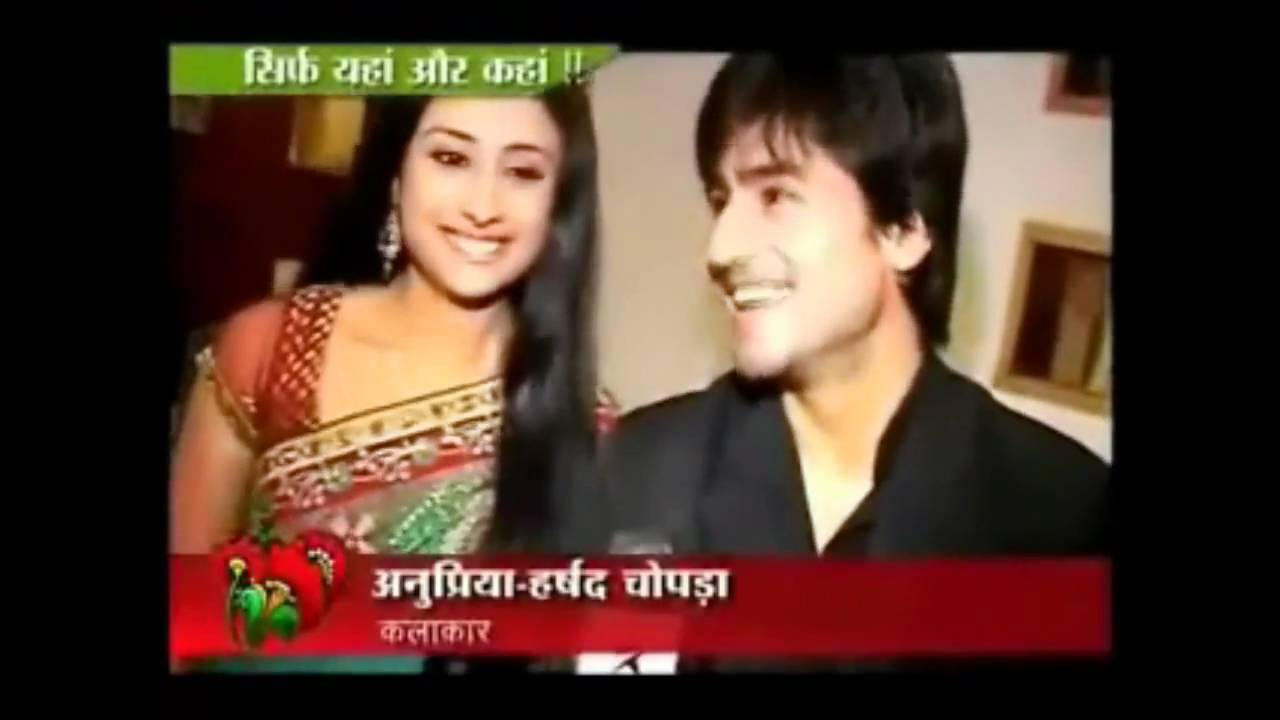 Anupriya kapoor and harshad chopra dating 7