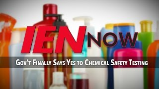 IEN NOW: Gov't Finally Says Yes to Chemical Safety Testing