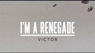 Victor  - I'm a renegade (lyric video)