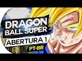 Download DRAGON BALL SUPER - ABERTURA 1 (PORTUGUÊS) OPENING - OP 1 - CHOUZETSU DYNAMIC