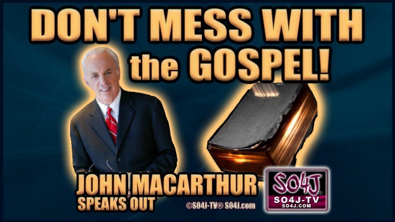 JOHN MACARTHUR: DON'T MESS WITH THE GOSPEL! / SO4J-TV