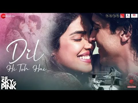 dil-hi-to-hai-(full-video-song)-|-arijit-singh-|-the-sky-is-pink-|-priyanka-chopra-|-farhan-akhtar