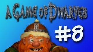 A Game Of Dwarves - Part 8 - Level 50 Dwarf?!